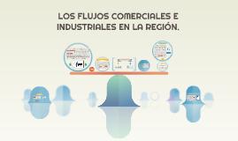 LOS FLUJOS COMERCIALES E INDUSTRIALES EN LA REGIÓN.