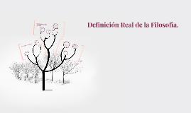 Copy of Definición Real de la Filosofía.