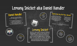 Lemony Snicket aka Daniel Handler