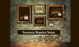 Copy of Resonancia Magnética Nuclear