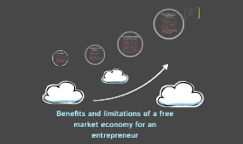 Copy of Benefits and limitations of a free market economy for an ent