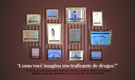 Como você imagina um traficante de drogas?