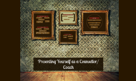 Presenting Yourself as a Counsellor/ Coach