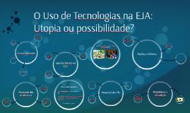 O Uso de Tecnologias na EJA: Utopia ou possibilidade?