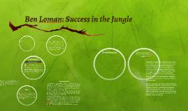 Ben Loman: Success in the Jungle