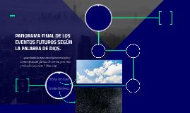 PANORAMA FINAL DE LOS EVENTOS FUTUROS SEGÚN LA PALABRA DE DI