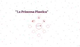 """La Princesa Plastica"""