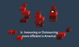 Whether Insourcing or Outsourcing is more efficient in Ameri