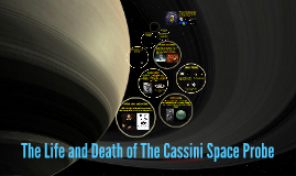 The Life and Death of The Cassini Space Probe