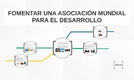 FOMENTAR UNA ASOCIACIÓN MUNDIAL PARA EL DESARROLLO