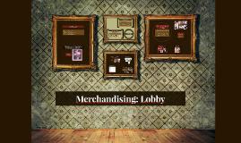 Copy of Merchandising: Lobby