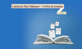 Cofetăria Petit DéjeunerCatalog de produse
