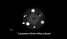 a gramme is better than a damn