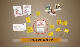 BRA VVT Week 2
