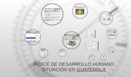 Copy of INDICE DE DESARROLLO HUMANO GUATEMALA