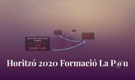 Horitzó 2020 Formació P@u