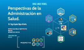 Copy of Perspectivas de la Administración en Salud.