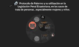 Protocolo de Palermo y su utilización en la Legislación Pena