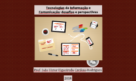 Tecnologias de Informação e Comunicação: desafios e perspectivas