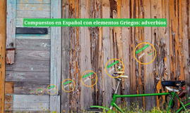 Copy of Compuestos en Español con elementos Griegos: adverbios