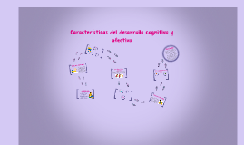 Características del desarrollo cognitivo y afectivo