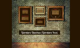 Copy of Literatura Quechua (Literatura Inca)