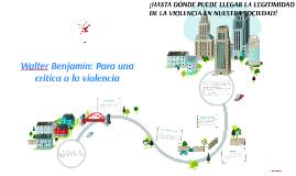 Water Benjamín:  Para una Crítica a la Violencia