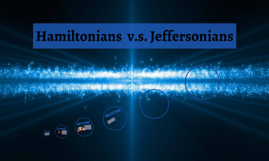 Hamiltonians  v.s. Jeffersonians