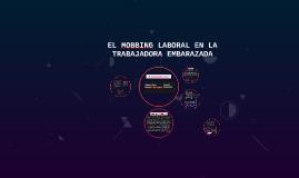 EL MOBBING LABORAL EN LA TRABAJADORA EMBARAZADA