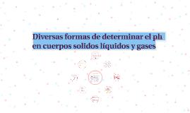 Copy of Copy of Diversas formas de determinar el ph  en cuerpos solidos liqu