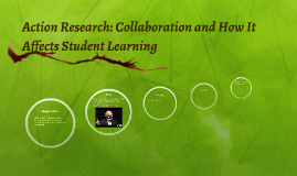 Action Research: Collaboration and How It Affects Student Le