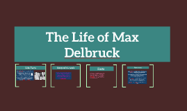 Copy of The Life of Max Delbruck