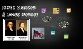 James Madison & James Monroe