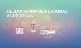 REEDUCACION DE PERSONAS AGRESORAS