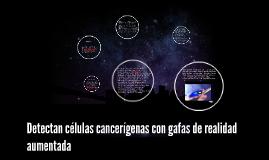 Detectan células cancerígenas con gafas de realidad aumentada