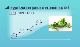 organizacion juridico economica del edo. mexicano.