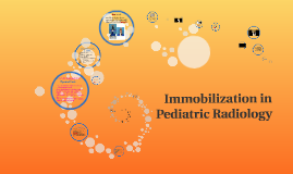Copy of Immobilization in Pediatric Radiology
