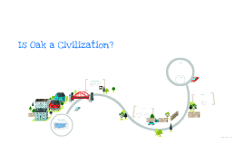 Is Oak a Civilization?