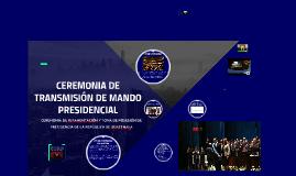 CEREMONIA DE TRANSMISIÓN DE MANDO PRESIDENCIAL