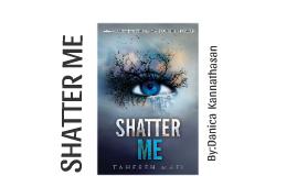 Shatter Me-part 3