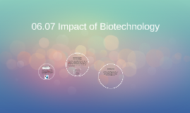 Copy of 06.07 Impact of Biotechnology