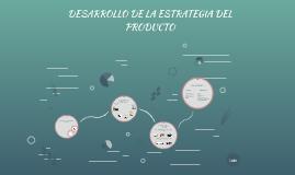 DESARROLLO DE LA ESTRATEGIA DEL PRODUCTO