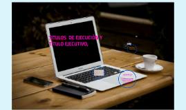 GRUPO DE CLAUDIA CASTILLO TEMA 4.1 TITULOS EJECUCION Y TITULOS EJECUTIVOS