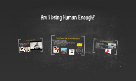 Am I being Human Enough?