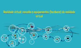 Realidade virtual: conceito e equipamentos (hardware) da rea