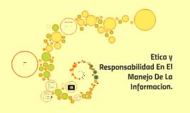 Copy of Etica y Responsabilidad En El Manejo De La Informacion.