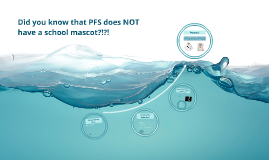 Did you know PFS does NOT have a mascot?
