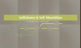 Selfishness & Self Absorbtion