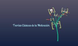 Copy of Teorías Clásicas de la Motivación