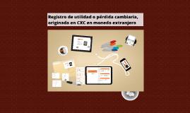 Copy of Registro de utilidad o pérdida cambiaria, originada en CXC e